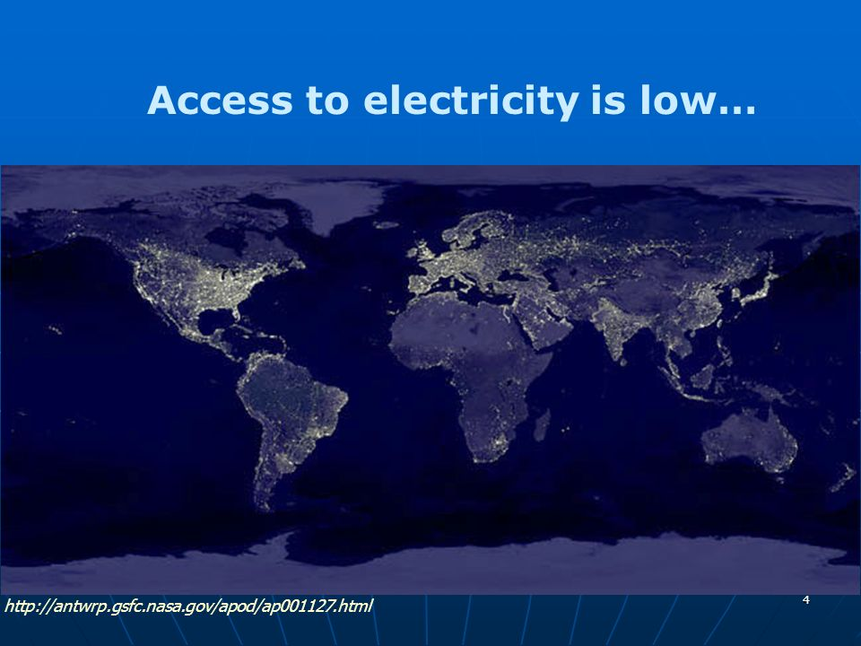 4 http://antwrp.gsfc.nasa.gov/apod/ap001127.html Access to electricity is low…