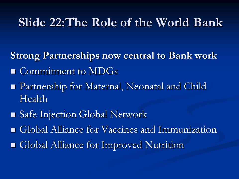 Strong Partnerships now central to Bank work Commitment to MDGs Commitment to MDGs Partnership for Maternal, Neonatal and Child Health Partnership for