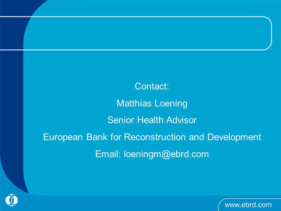 Contact: Matthias Loening Senior Health Advisor European Bank for Reconstruction and Development Email: loeningm@ebrd.com