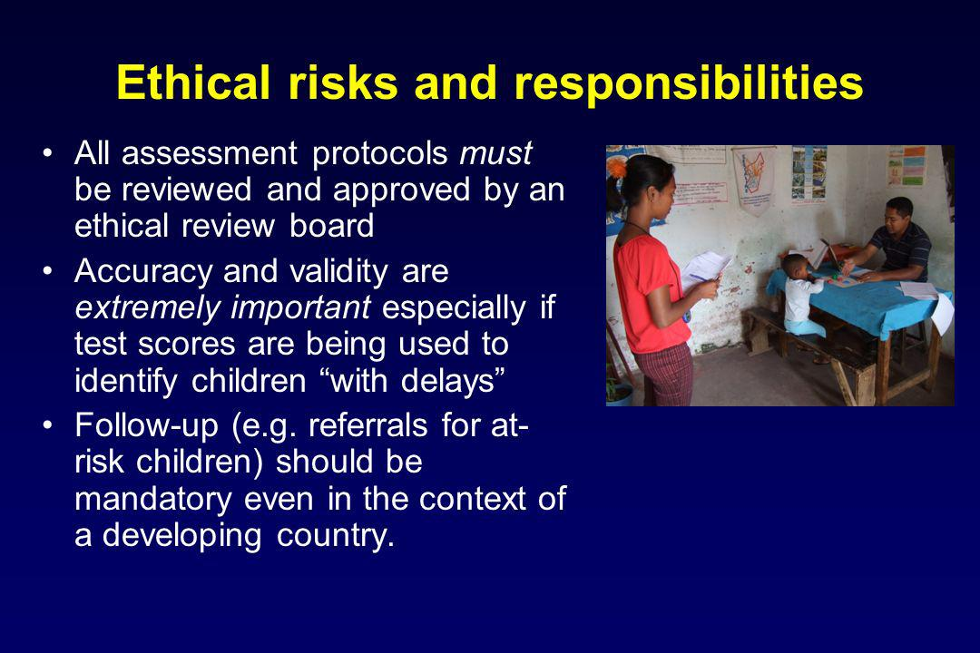 Ethical risks and responsibilities All assessment protocols must be reviewed and approved by an ethical review board Accuracy and validity are extreme