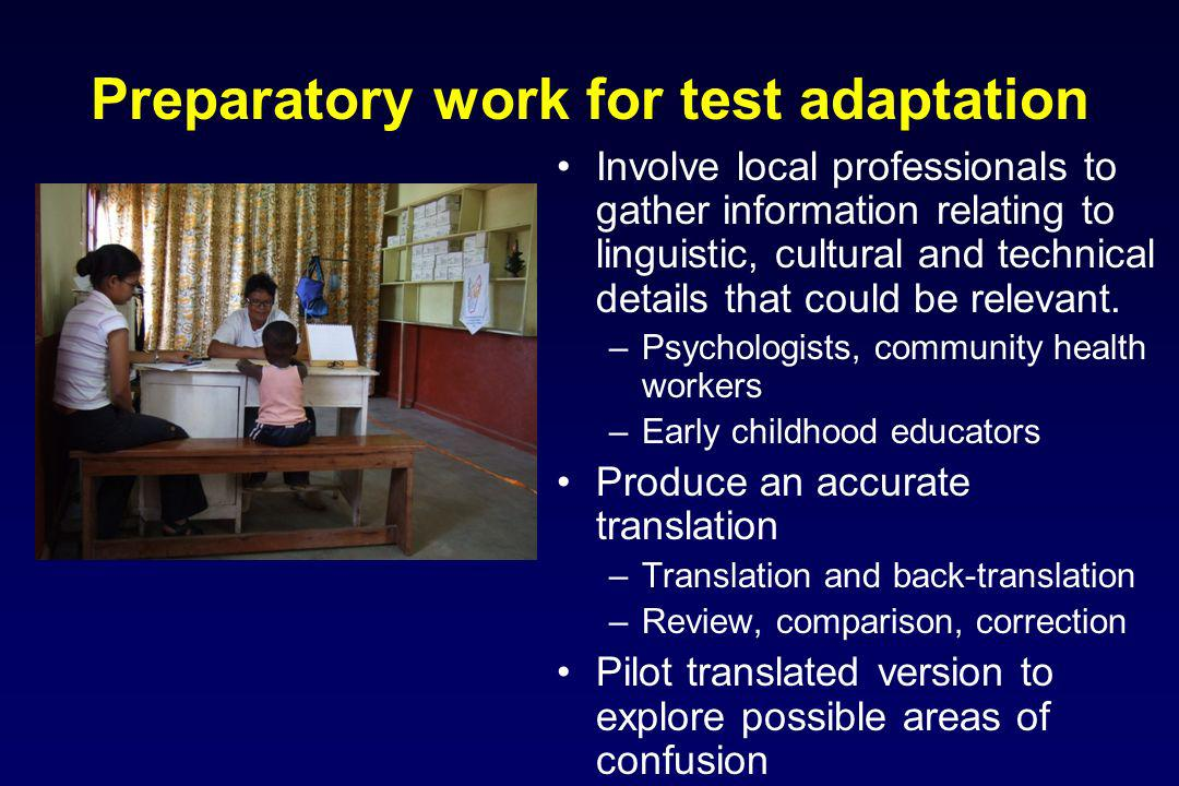 Preparatory work for test adaptation Involve local professionals to gather information relating to linguistic, cultural and technical details that cou