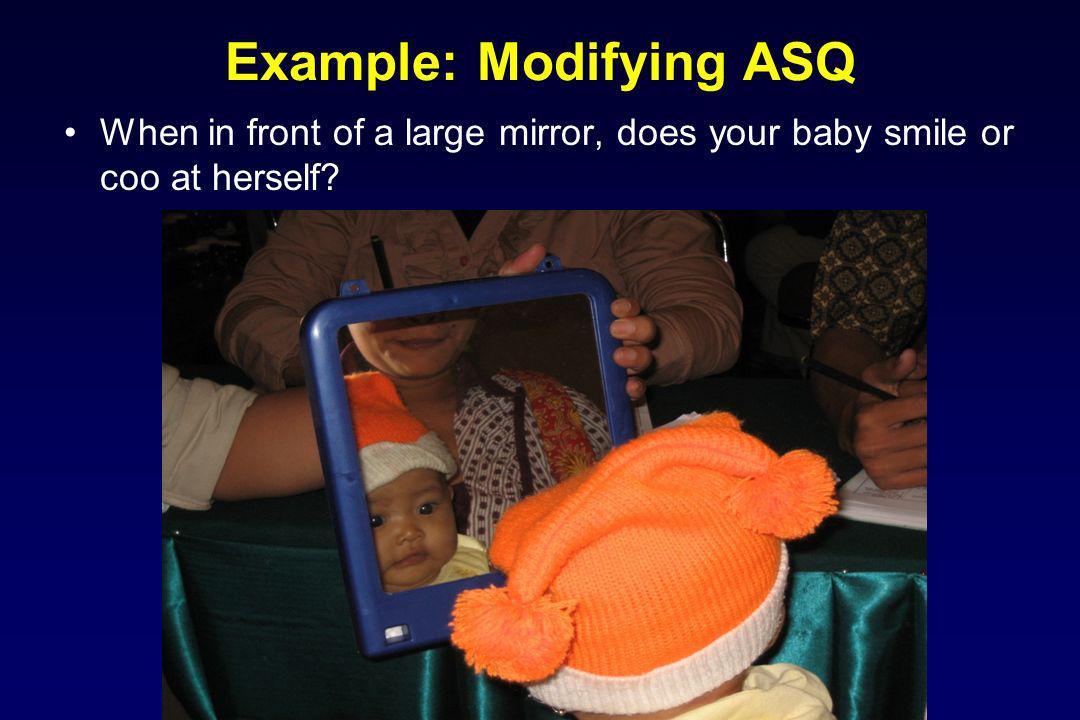 Example: Modifying ASQ When in front of a large mirror, does your baby smile or coo at herself?