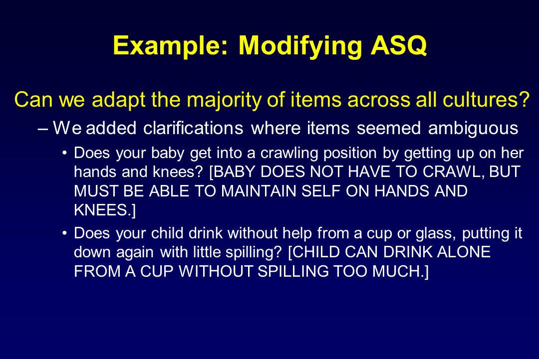 Example: Modifying ASQ Can we adapt the majority of items across all cultures.