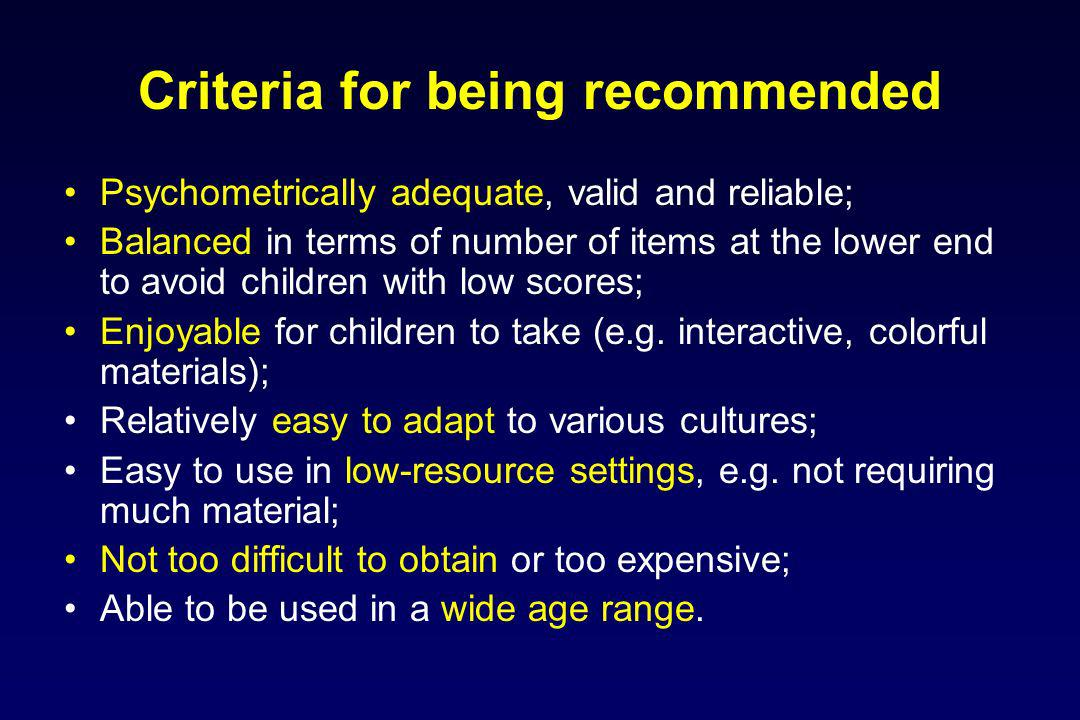 Criteria for being recommended Psychometrically adequate, valid and reliable; Balanced in terms of number of items at the lower end to avoid children