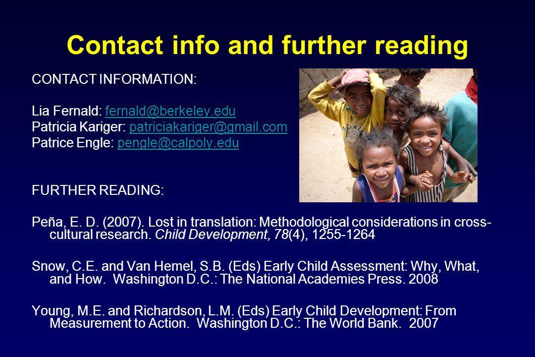 Contact info and further reading CONTACT INFORMATION: Lia Fernald: fernald@berkeley.edufernald@berkeley.edu Patricia Kariger: patriciakariger@gmail.compatriciakariger@gmail.com Patrice Engle: pengle@calpoly.edupengle@calpoly.edu FURTHER READING: Peña, E.