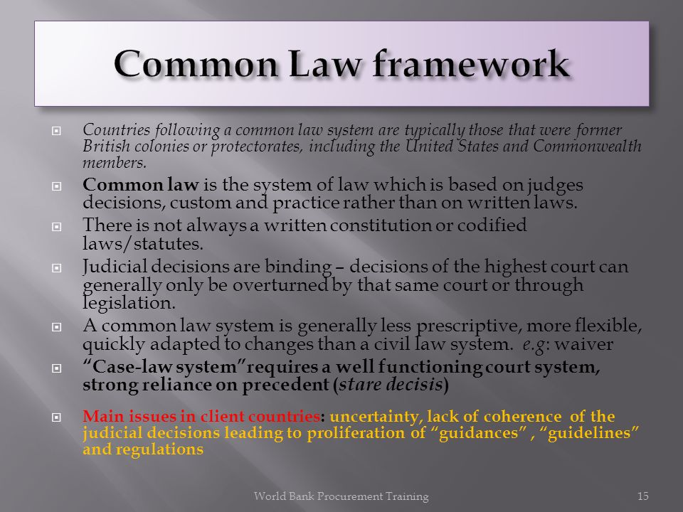 Countries following a common law system are typically those that were former British colonies or protectorates, including the United States and Common