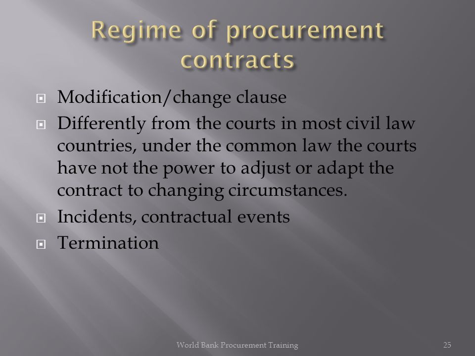 Modification/change clause Differently from the courts in most civil law countries, under the common law the courts have not the power to adjust or ad
