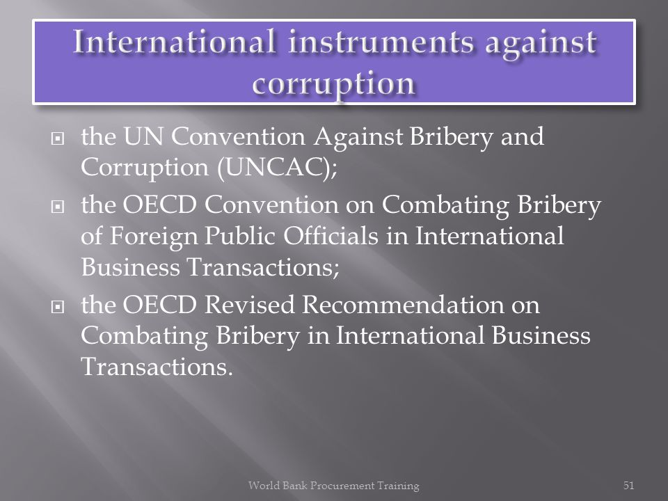 the UN Convention Against Bribery and Corruption (UNCAC); the OECD Convention on Combating Bribery of Foreign Public Officials in International Busine