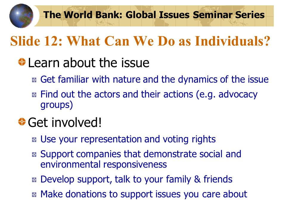 Slide 12: What Can We Do as Individuals? Learn about the issue Get familiar with nature and the dynamics of the issue Find out the actors and their ac