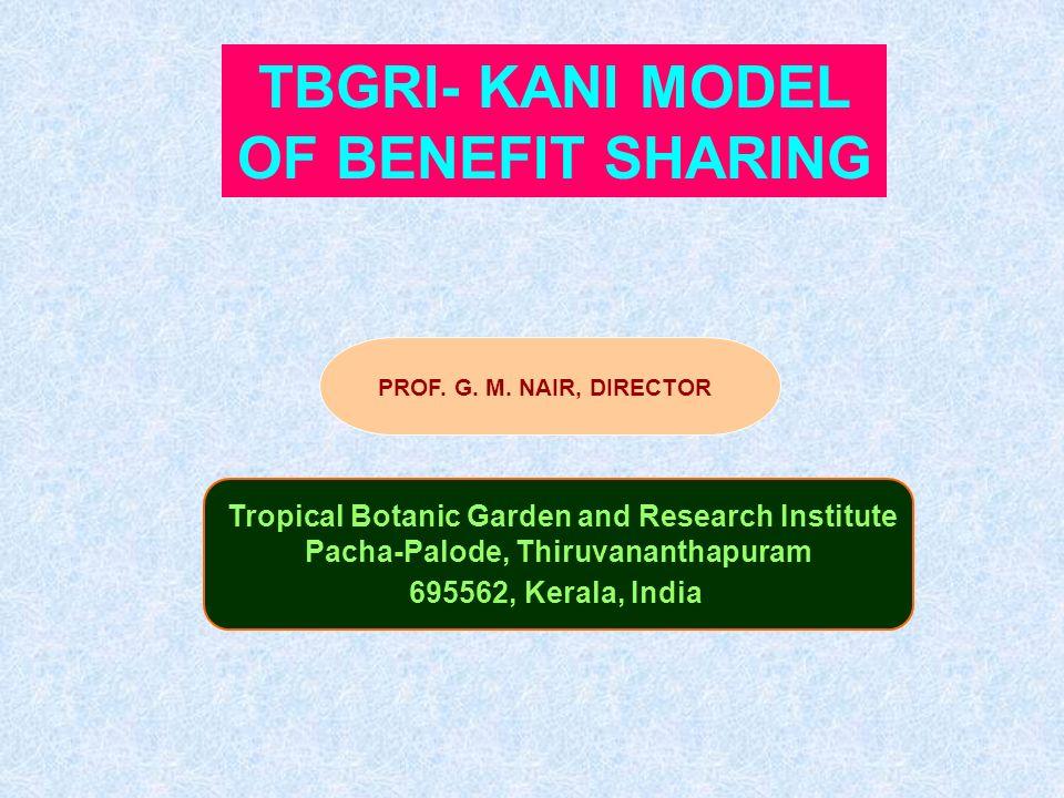 PROF. G. M. NAIR, DIRECTOR Tropical Botanic Garden and Research Institute Pacha-Palode, Thiruvananthapuram 695562, Kerala, India TBGRI- KANI MODEL OF