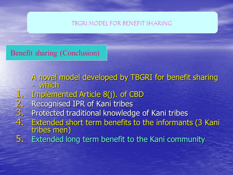 A novel model developed by TBGRI for benefit sharing - which 1. Implemented Article 8(j). of CBD 2. Recognised IPR of Kani tribes 3. Protected traditi