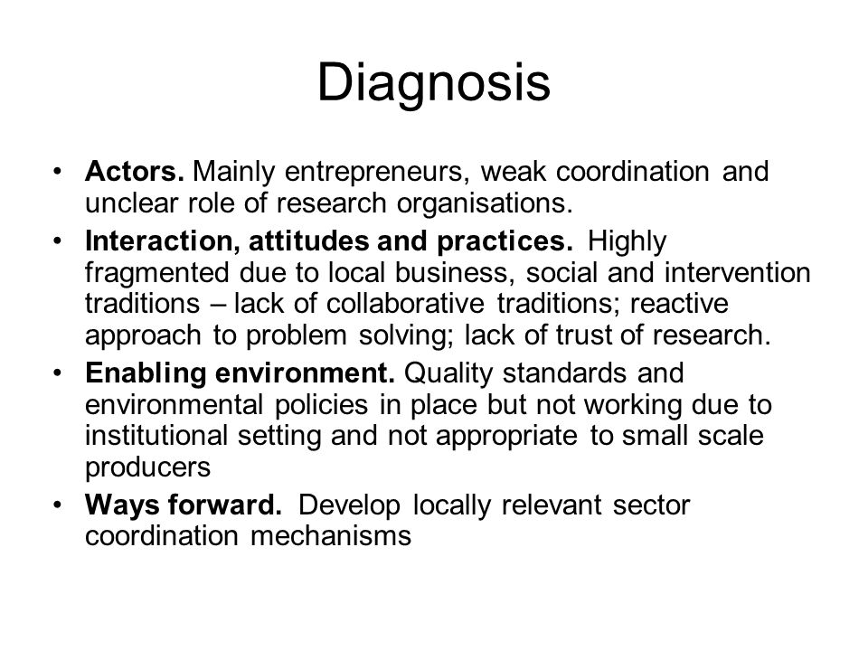 Diagnosis Actors. Mainly entrepreneurs, weak coordination and unclear role of research organisations. Interaction, attitudes and practices. Highly fra