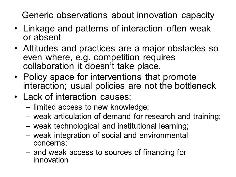 Generic observations about innovation capacity Linkage and patterns of interaction often weak or absent Attitudes and practices are a major obstacles