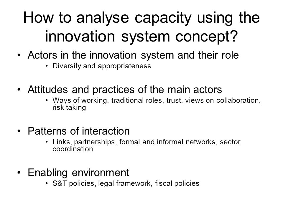 How to analyse capacity using the innovation system concept? Actors in the innovation system and their role Diversity and appropriateness Attitudes an
