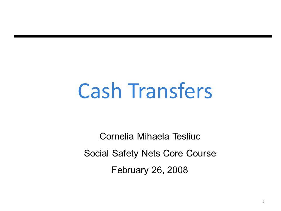 1 Cash Transfers Cornelia Mihaela Tesliuc Social Safety Nets Core Course February 26, 2008 1