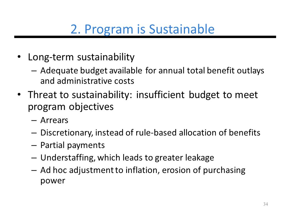 34 2. Program is Sustainable Long-term sustainability – Adequate budget available for annual total benefit outlays and administrative costs Threat to