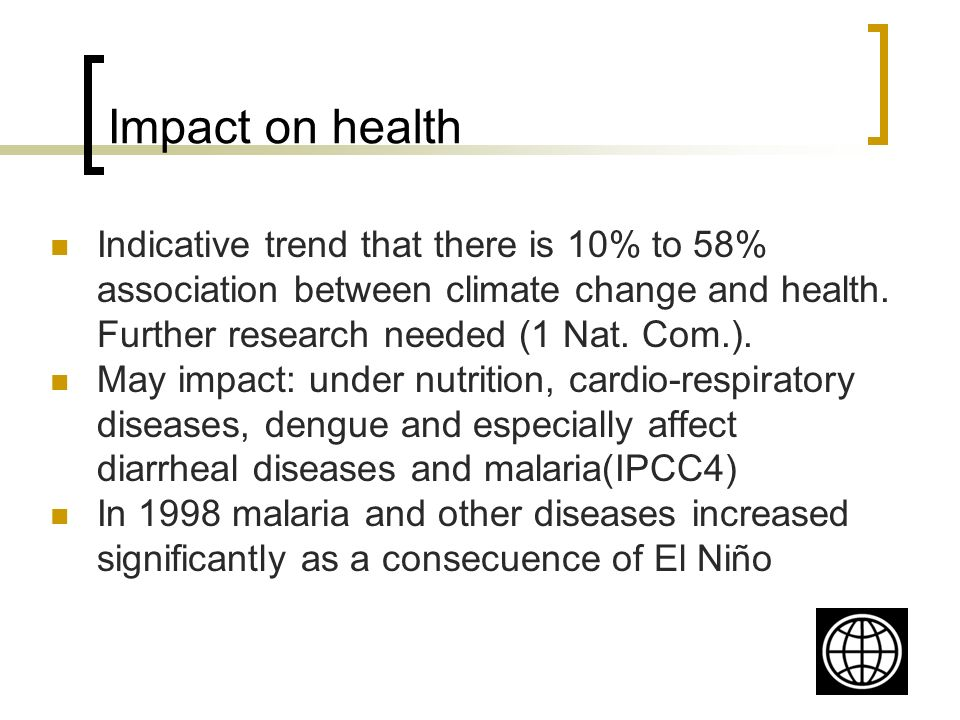 Impact on health Indicative trend that there is 10% to 58% association between climate change and health.