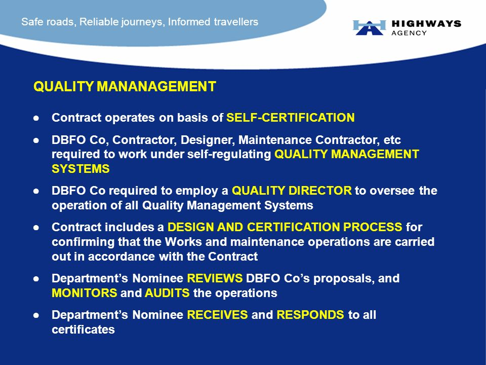 Safe roads, Reliable journeys, Informed travellers Contract operates on basis of SELF-CERTIFICATION DBFO Co, Contractor, Designer, Maintenance Contrac