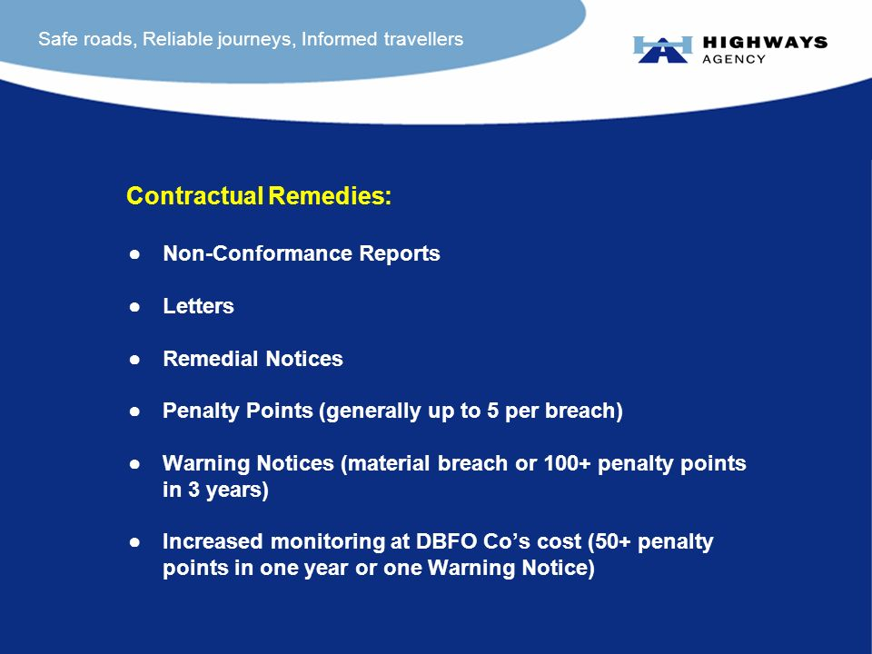 Safe roads, Reliable journeys, Informed travellers Non-Conformance Reports Letters Remedial Notices Penalty Points (generally up to 5 per breach) Warn