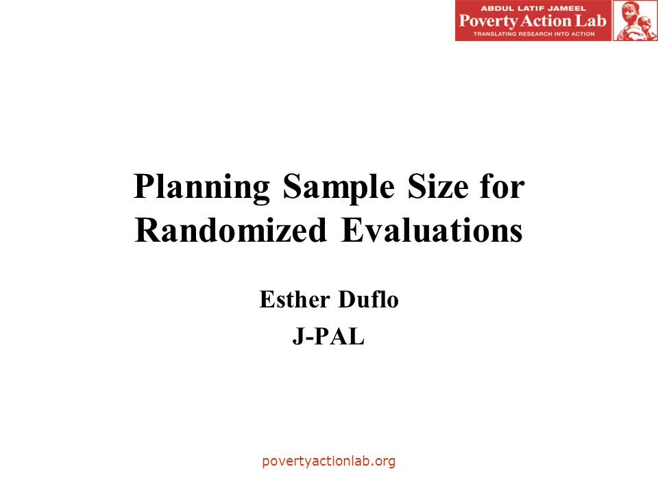 povertyactionlab.org Planning Sample Size for Randomized Evaluations Esther Duflo J-PAL