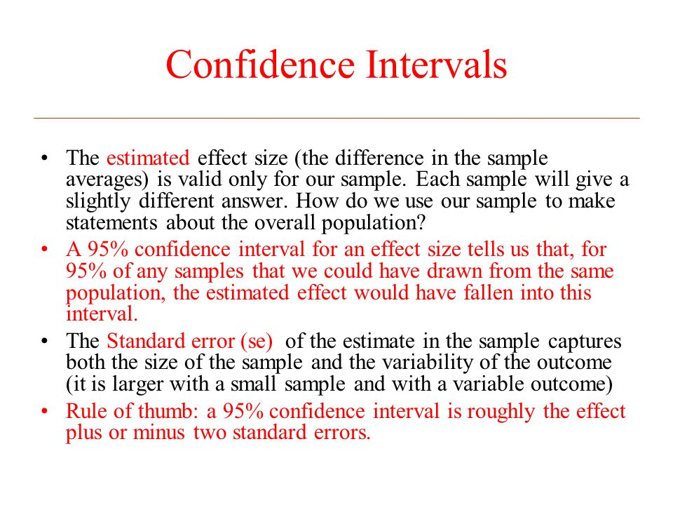 Hypothesis testing Often we are interested in testing the hypothesis that the effect size is equal to zero (we want to be able to reject the hypothesis that the program had no effect) We want to test: Against: