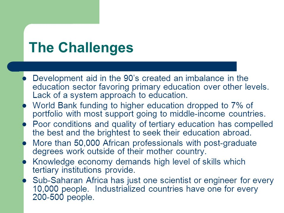 The Challenges Development aid in the 90s created an imbalance in the education sector favoring primary education over other levels.