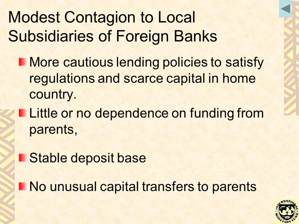 Modest Contagion to Local Subsidiaries of Foreign Banks More cautious lending policies to satisfy regulations and scarce capital in home country.