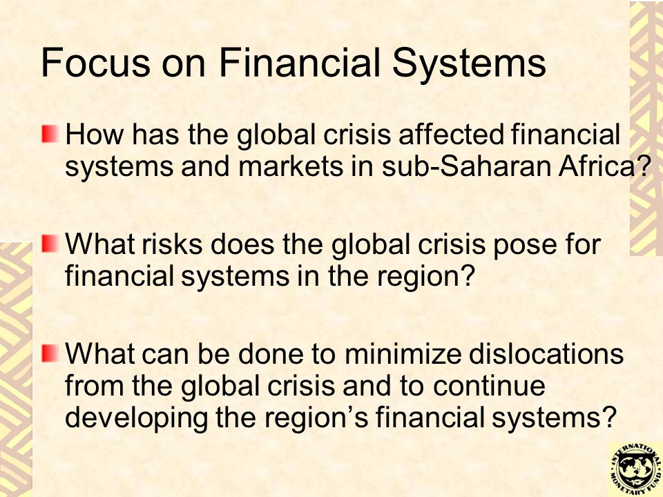 Focus on Financial Systems How has the global crisis affected financial systems and markets in sub-Saharan Africa.