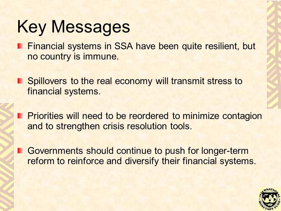 Key Messages Financial systems in SSA have been quite resilient, but no country is immune.
