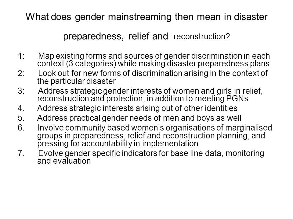 What does gender mainstreaming then mean in disaster preparedness, relief and reconstruction.