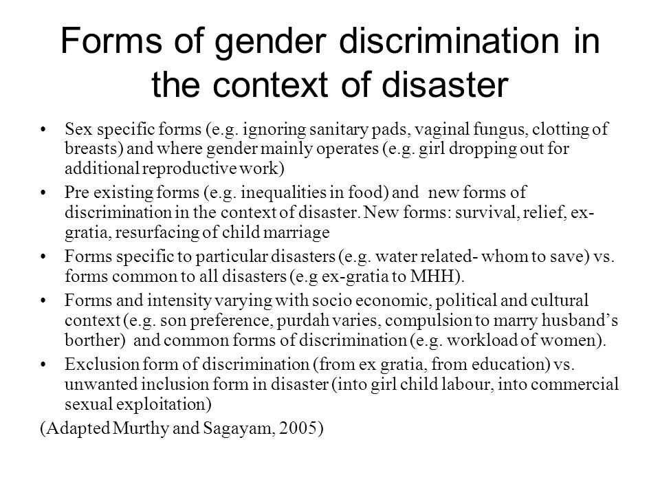 Forms of gender discrimination in the context of disaster Sex specific forms (e.g.