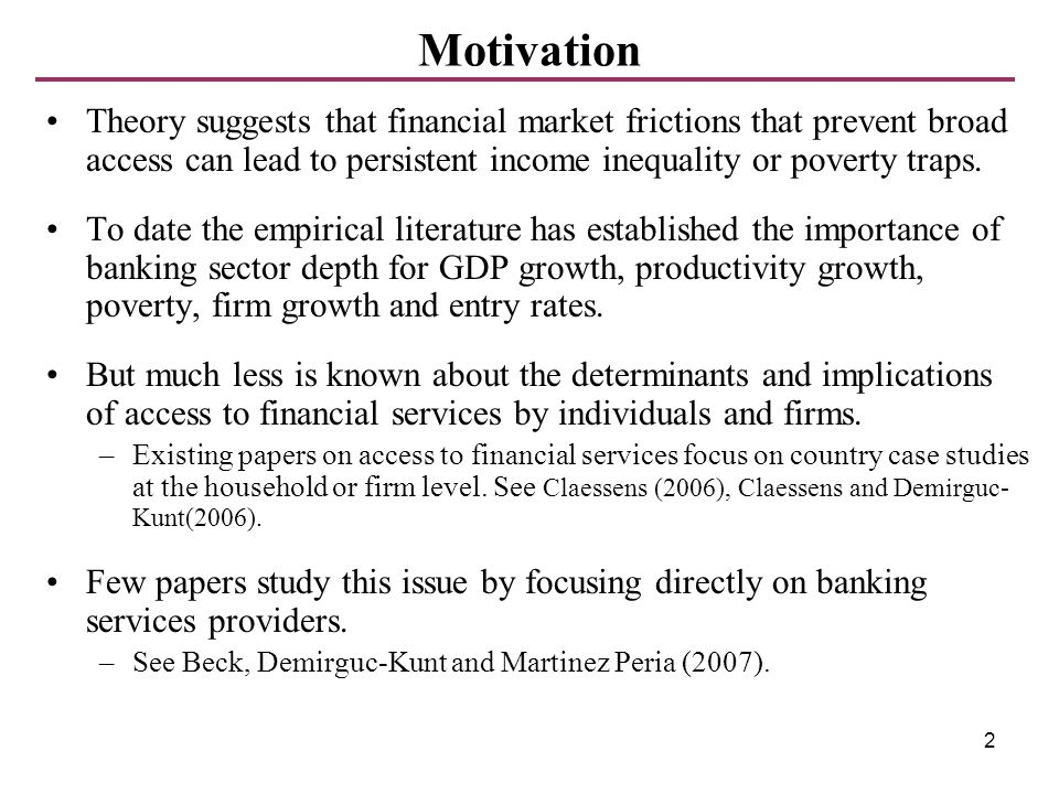 2 Motivation Theory suggests that financial market frictions that prevent broad access can lead to persistent income inequality or poverty traps. To d