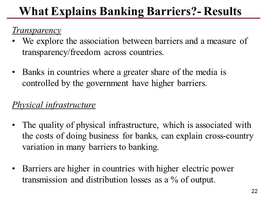 22 What Explains Banking Barriers?- Results Transparency We explore the association between barriers and a measure of transparency/freedom across coun