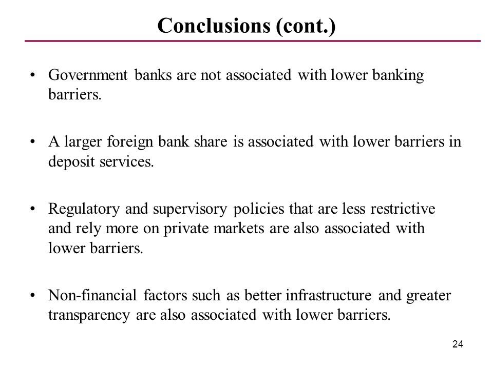 24 Government banks are not associated with lower banking barriers. A larger foreign bank share is associated with lower barriers in deposit services.