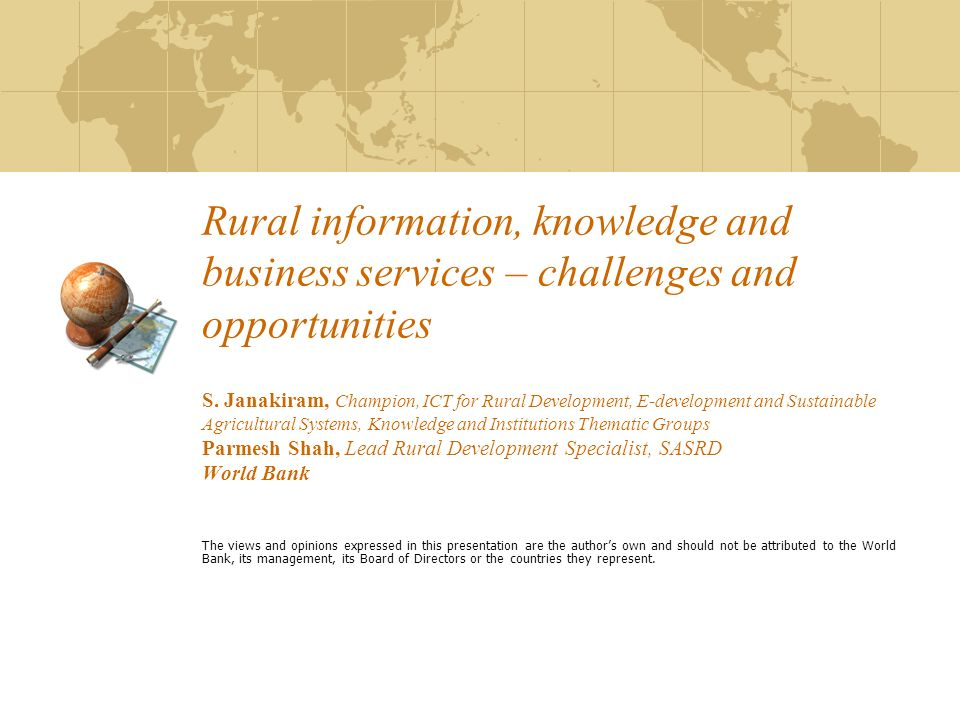 Rural information, knowledge and business services – challenges and opportunities S. Janakiram, Champion, ICT for Rural Development, E-development and