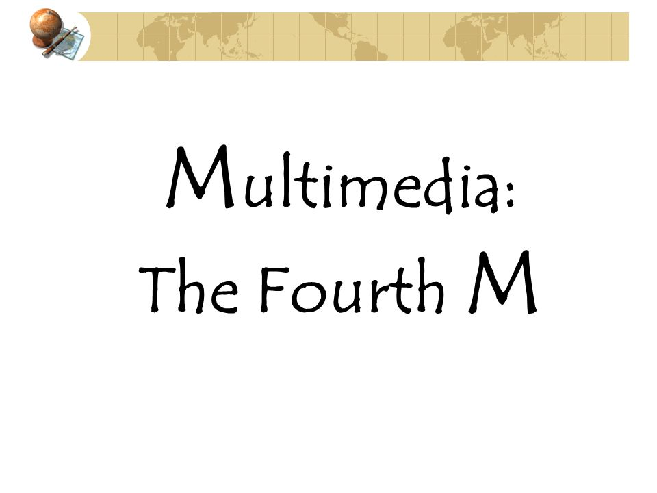 M ultimedia: The Fourth M