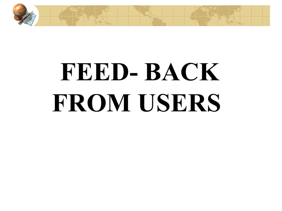 FEED- BACK FROM USERS