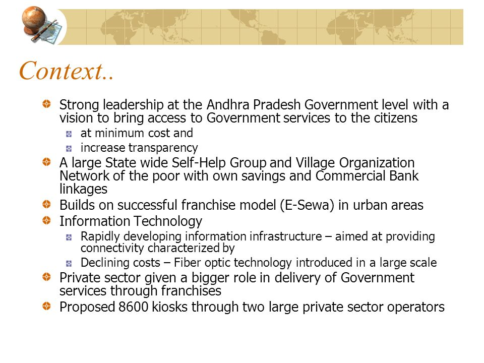 Context.. Strong leadership at the Andhra Pradesh Government level with a vision to bring access to Government services to the citizens at minimum cos