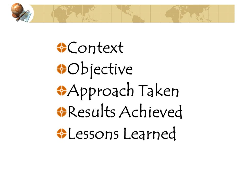 Context Objective Approach Taken Results Achieved Lessons Learned