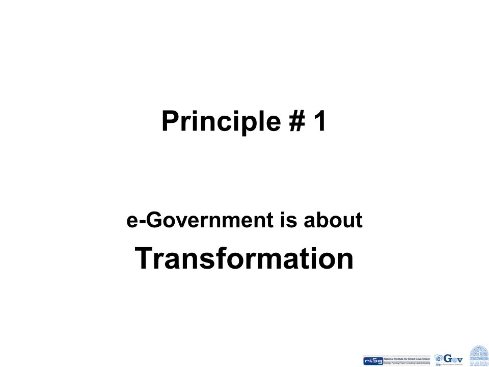 Principle # 1 e-Government is about Transformation