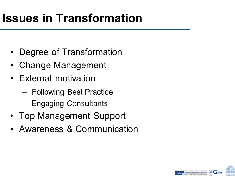Issues in Transformation Degree of Transformation Change Management External motivation – Following Best Practice – Engaging Consultants Top Managemen