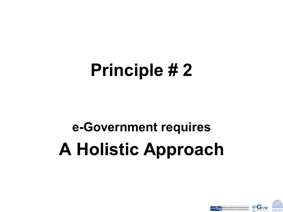 Principle # 2 e-Government requires A Holistic Approach