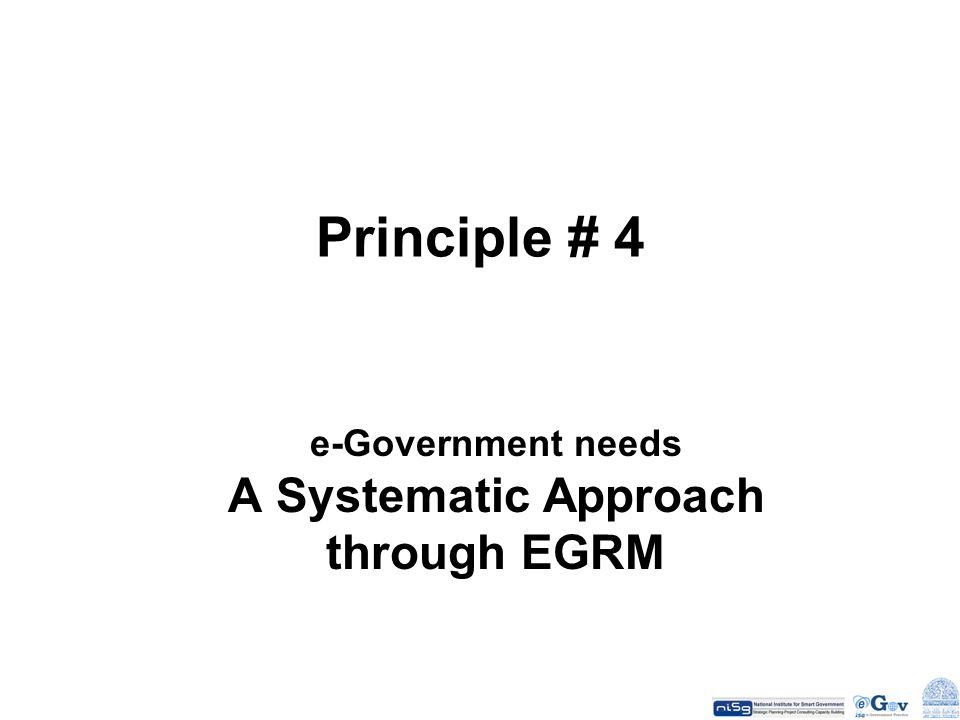 Principle # 4 e-Government needs A Systematic Approach through EGRM