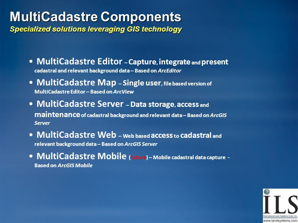 MultiCadastre Components Specialized solutions leveraging GIS technology MultiCadastre Editor – Capture, integrate and present cadastral and relevant
