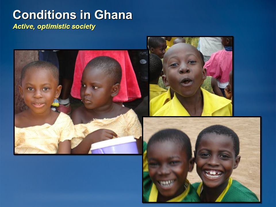 Conditions in Ghana Active, optimistic society