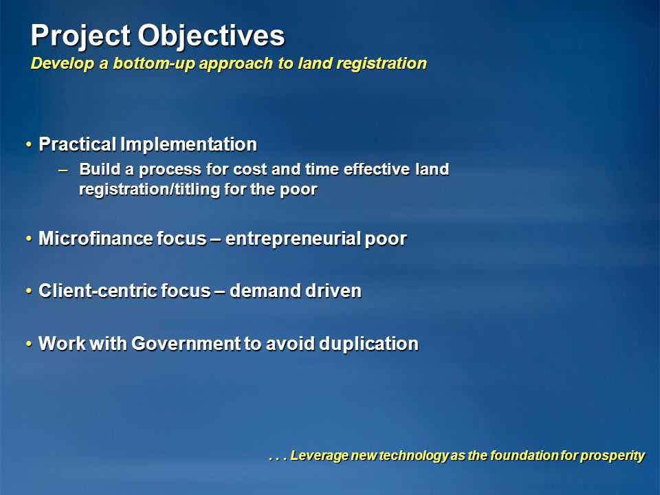 Project Objectives Develop a bottom-up approach to land registration Practical ImplementationPractical Implementation –Build a process for cost and ti