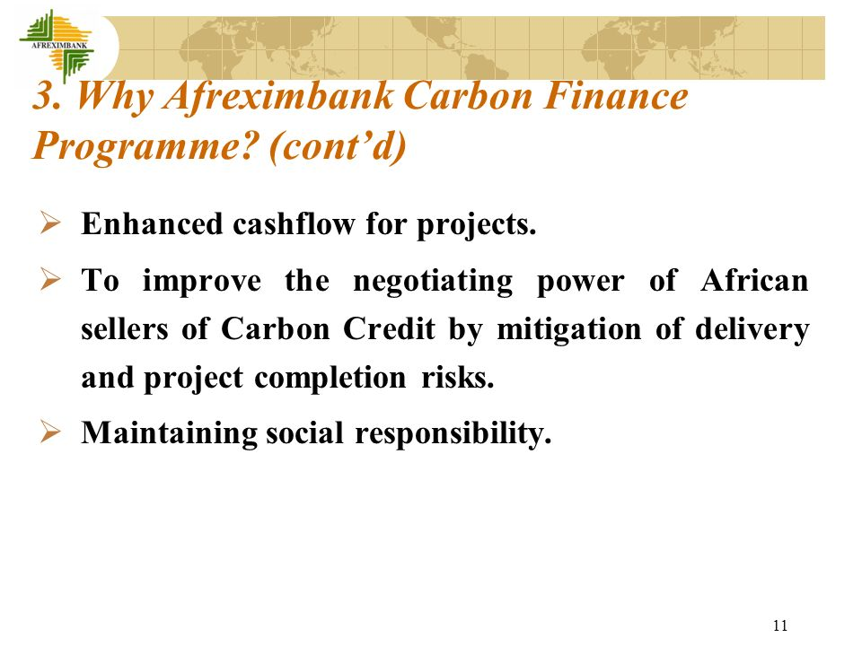 11 3. Why Afreximbank Carbon Finance Programme. (contd) Enhanced cashflow for projects.