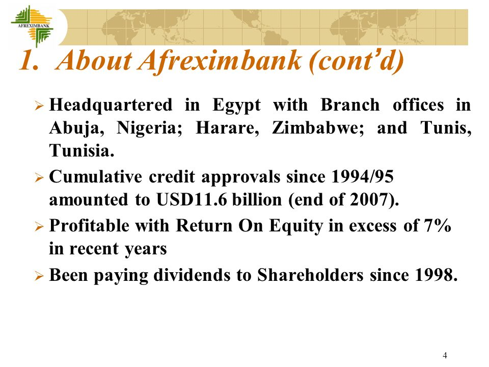 4 1. About Afreximbank (cont d) Headquartered in Egypt with Branch offices in Abuja, Nigeria; Harare, Zimbabwe; and Tunis, Tunisia. Cumulative credit