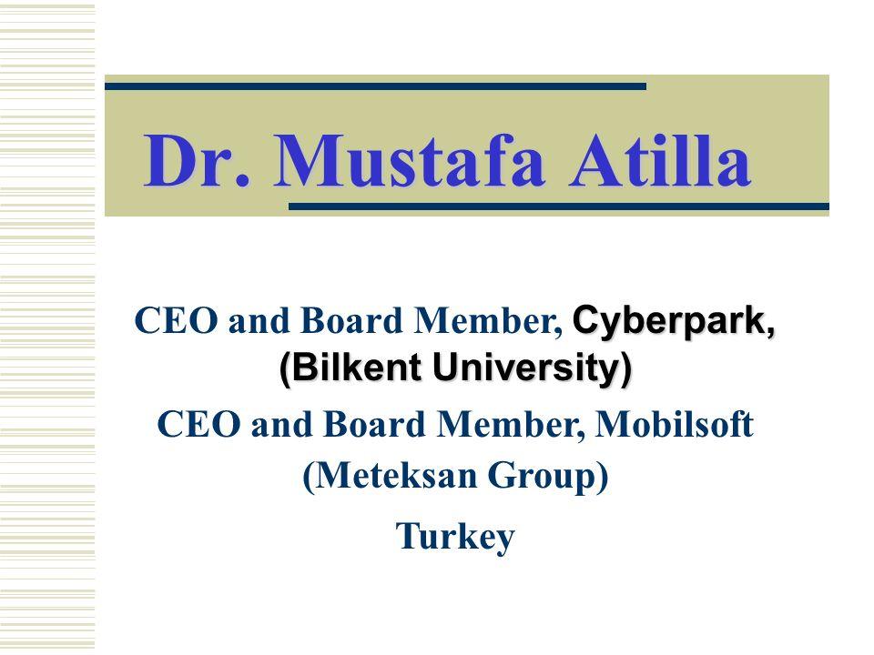 Dr. Mustafa Atilla Cyberpark, (Bilkent University) CEO and Board Member, Cyberpark, (Bilkent University) CEO and Board Member, Mobilsoft (Meteksan Gro
