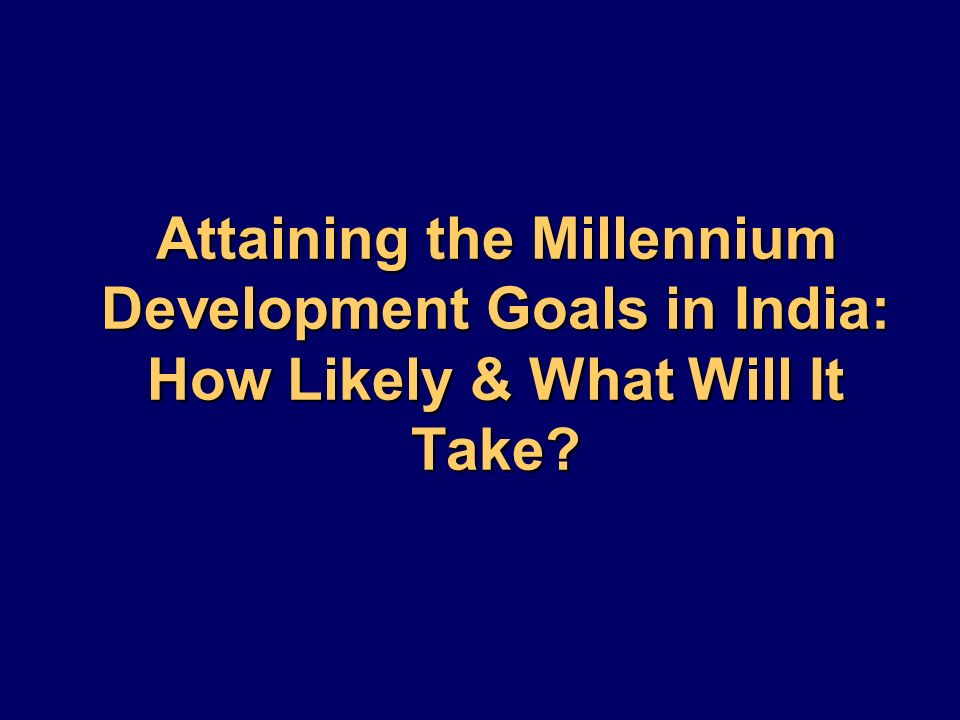 Millennium Development Goals (MDGs) As you all know, the MDGs are a set of numerical and time-bound targets to measure achievements in human and social development.